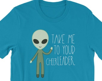 Take Me To Your Cheer-LEADER Alien T-Shirt for Cheer Camp