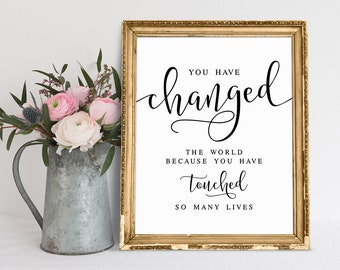 You Have Changed The World Because You Have Touched So Many Lives, Retirement Party Sign, Retirement Printable Signs, Retirement Sayings