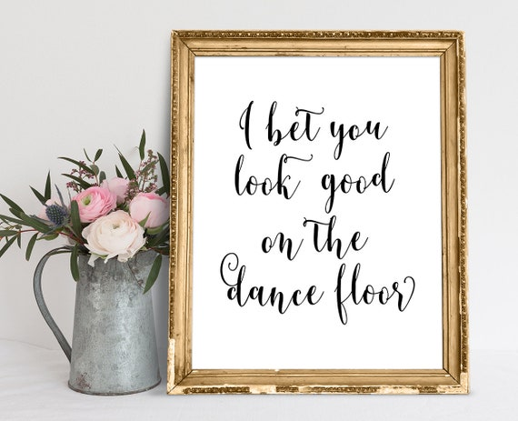 I Bet You Look Good On The Dance Floor You Look Good Sign Etsy