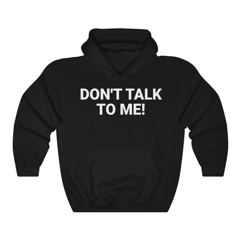 510debc5b841 Dont Talk To Me Hoodie Don t Talk To Me Sweatshirt Anti