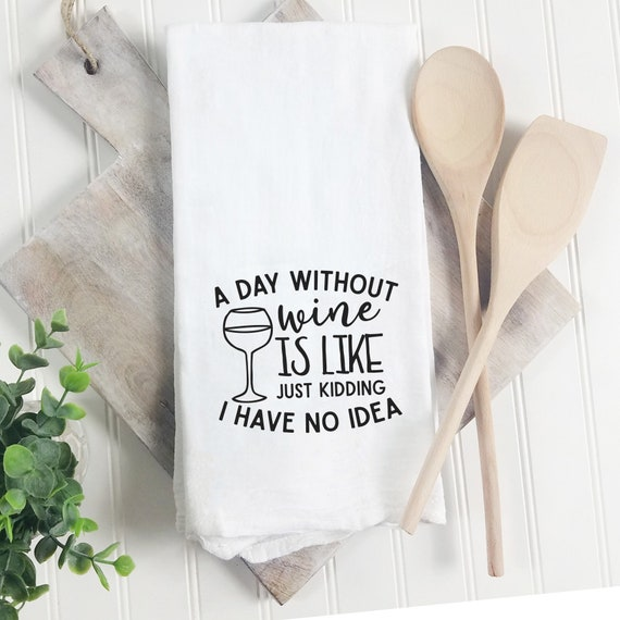 Funny Tea Towels A Day Without Wine Is Like Wine Tea Towels Funny Friend Gift White Elephant Gifts Gift For Wine Lovers
