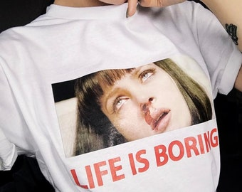 c5a19f87d Mia Wallace Life Is Boring T-Shirt / Unisex Tee / White / XS-5XL