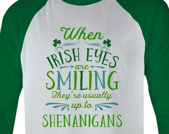 8de0669b4 When Irish Eyes Are Smiling They're Usually Up To Shenanigans Tee, Irish  Eyes Tee, Shenanigans Tee, St. Patrick's Day Tee, Irish Tee