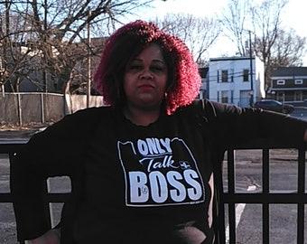 I Only Talk Boss Womens T shirts