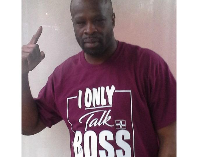 I Only Talk Boss Mens T shirts