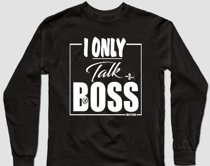 I Only Talk Boss Mens Unisex Long Sleeve Tee (Empower2Success series)