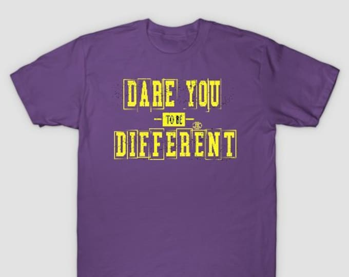 Dare You to Be Different Women Tshirt