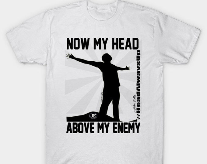 Now My Head Is Above My Enemy Men T shirts Gifts