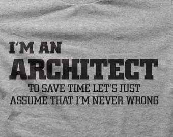 ee5d6daa I'm an Architect To Save Time Let's Just Assume That I'm Never Wrong unisex  t-shirt funny tee