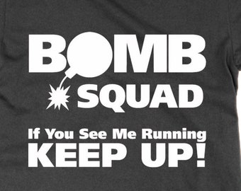 23478d288 Bomb Squad If You See Me Running Keep Up! unisex tee funny t-shirt