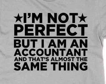 c56c4fee I'm Not Perfect But I am an Accountant and That's Almost the Same Thing  unisex t-shirt funny job work tee present