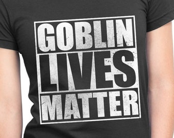 7993e4a91 Goblin Lives Matter ladies tee womens t-shirt Dungeons and Dragons d and d  funny parody shirt