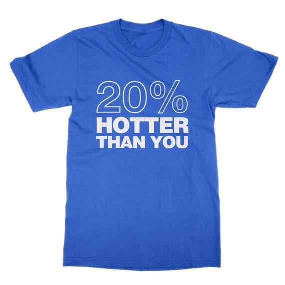 20 chaud % plus chaud 20 que vous unisex t-shirt drôle déclaration impertinent tee c21e4a