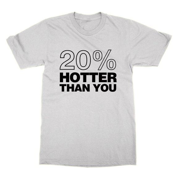 20 % que plus chaud que % vous unisex t-shirt drôle déclaration impertinent tee a0f47d