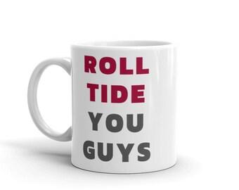 Roll Tide You Guys Mug