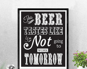 this beer tastes like im not going to work tomorrow funny quote