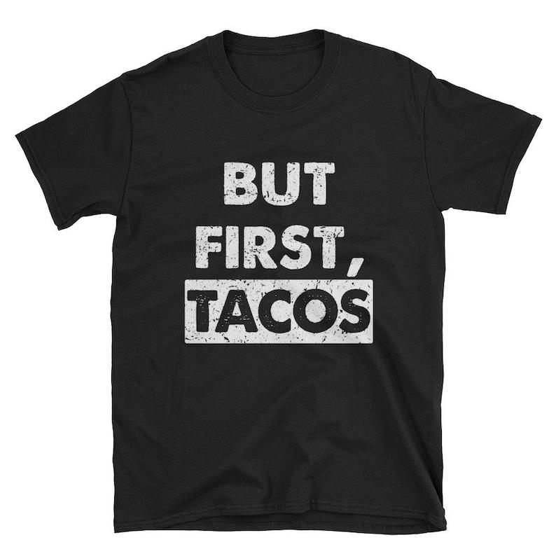 But First Tacos Unisex T-Shirt  Funny Cinco De Mayo T-Shirt image 0