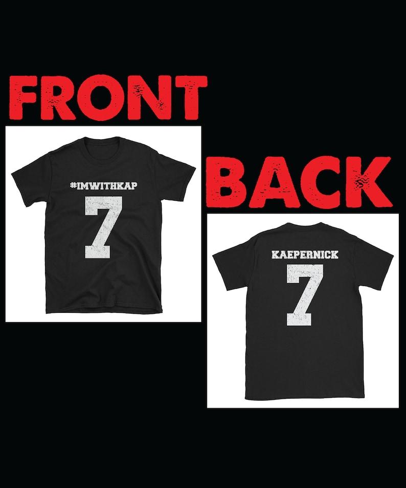 the best attitude 8ce55 86974 I'm With Kap Front and Back Design Unisex T-Shirt - kaepernick, black  pride, football, Im with kap, colin kap, kaepernick shirt, kap shirt