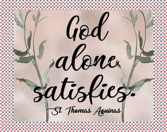 God alone satisfies printable, Catholic quote artwork, Christian, St Thomas Aquinas quote, 8x10 graphic