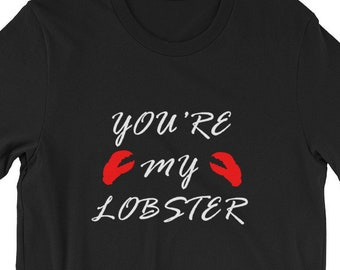 You're My Lobster Tshirt. Cute for you're significant other