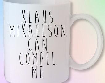 Klaus Mikaelson Can Compel Me The Vampire Diaries Originals Gift Mug