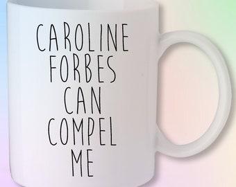 Caroline Forbes Can Compel Me The Vampire Diaries Originals Gift Mug