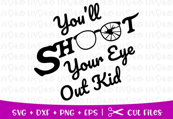 You Ll Shoot Your Eye Out Svg A Christmas Story Svg Etsy
