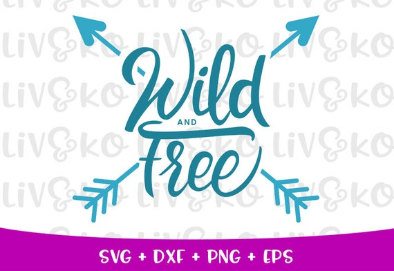 Wild And Free Svg Wild And Free Cut File Wild And Free Etsy