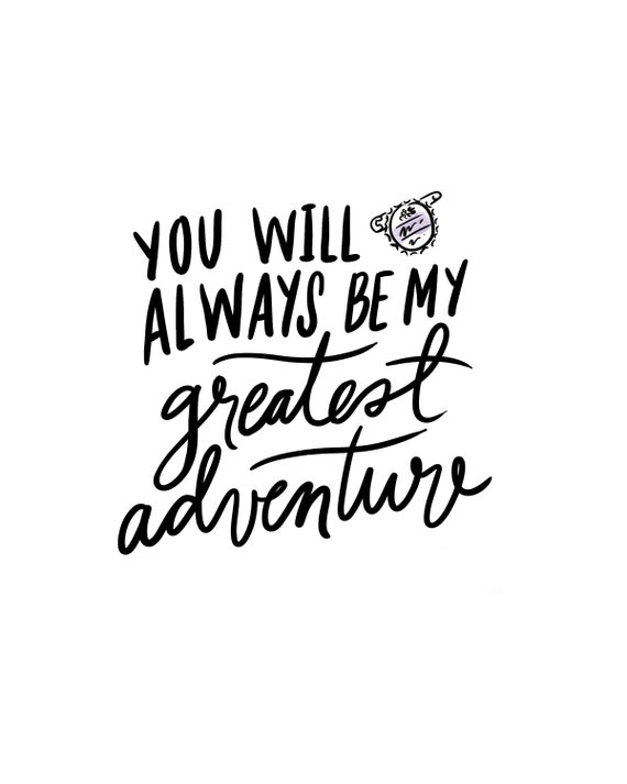 Print You Will Always Be My Greatest Adventure Etsy