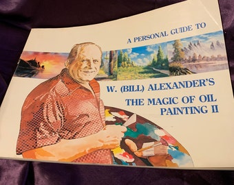 W Bill Alexander's the Magic of Painting 2 paperback 1981