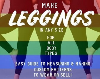 Make Leggings in any size for any body type. Guide to measuring & making custom patterns to wear or sell.