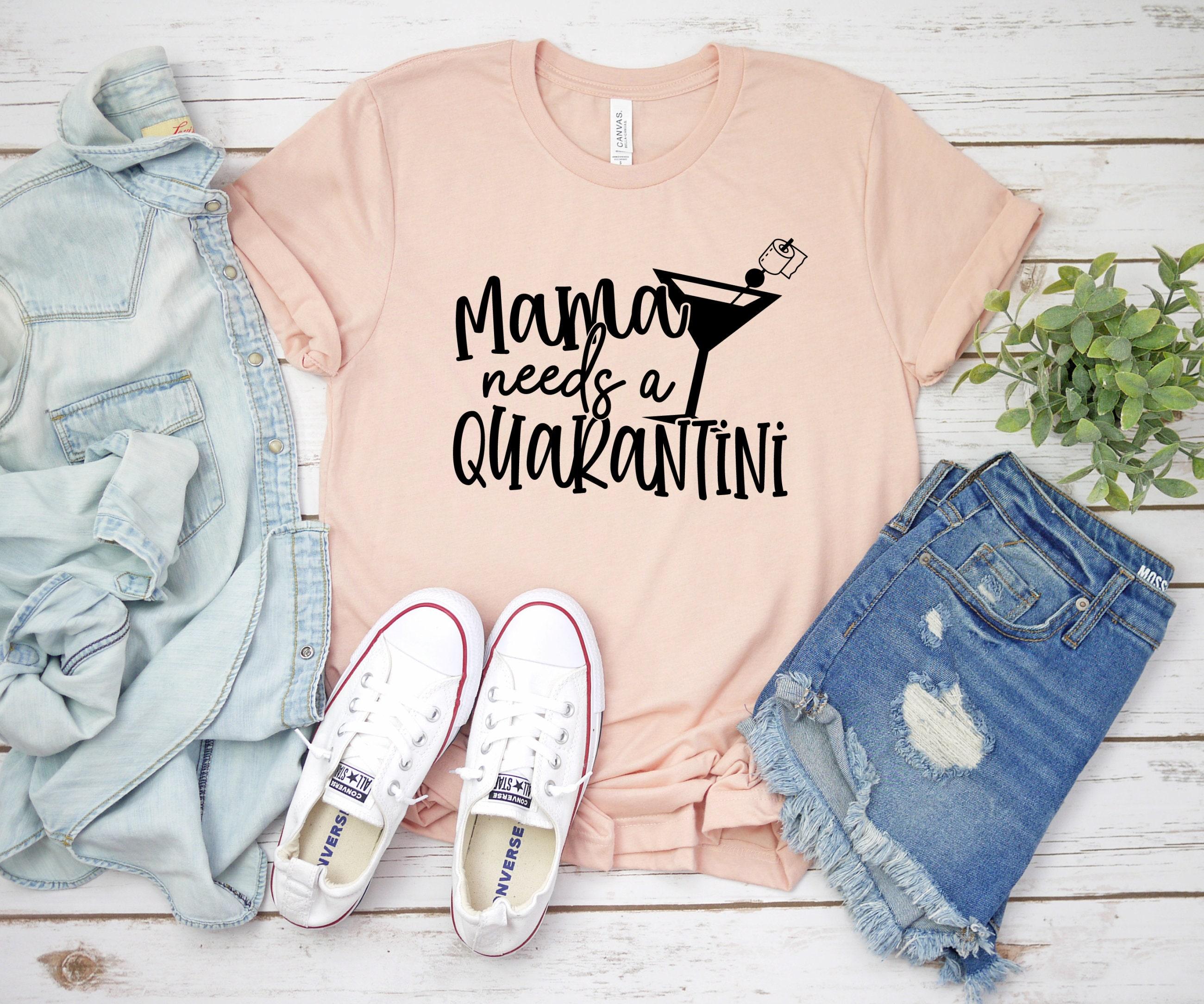 Best quarantined mom shirts from etsy - Mama needs a quarantini