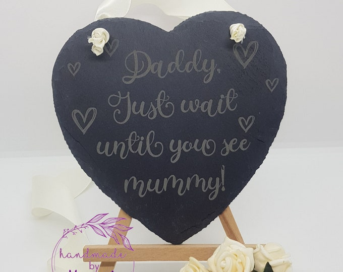 Daddy Wait Until You See Mummy Slate Sign - Flowergirl Sign