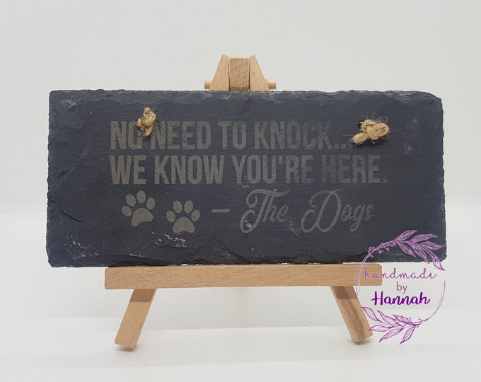 'No need to knock we know you're here - The Dogs' Slate Hanging Sign