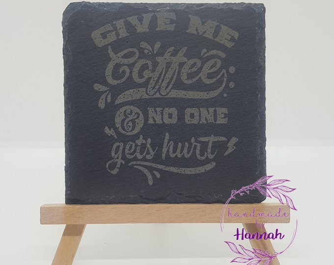 Give Me Coffee And No One Gets Hurt! Slate Coaster