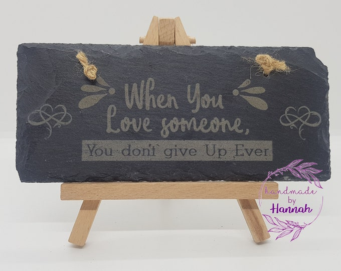 'When You Love Someone You Don't Give Up Ever' Slate Hanging Sign
