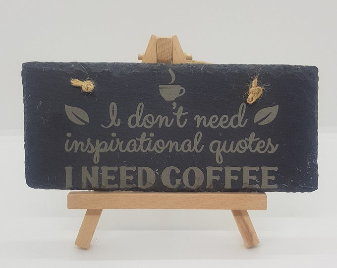 I Don't Need Inspirational Quotes I Need Coffee Slate Plaque