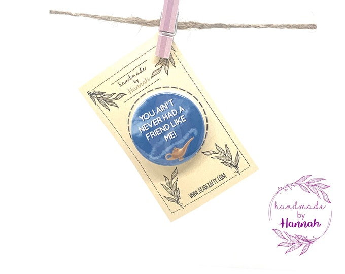 Aladdin Inspired Genie Badge / Magnet - You Ain't Never Had A Friend Like Me!Quote
