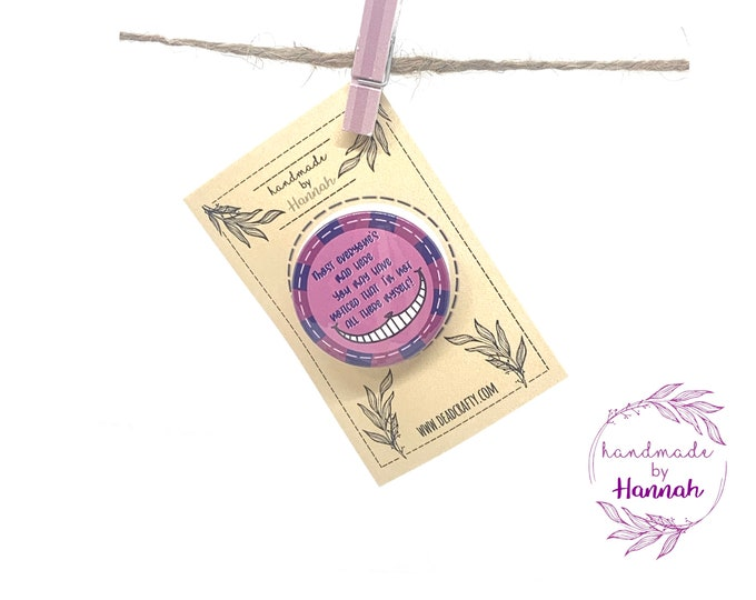 Alice In Wonderland Cheshire Cat Inspired Badge / Badge - Most Everyone's Mad Here Quote