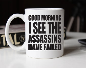 Funny Office Mug, Good Morning I See The Assassins Have Failed,Great Gift Idea,Perfect for Home or The Office,11oz Ceramic Coffee or Tea Cup