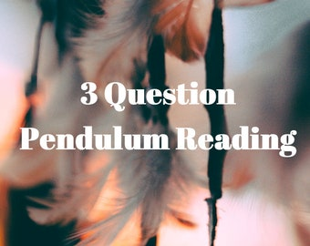 Same Day Pendulum Reading in 24 hrs or less (3 questions)