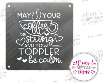 Metal Sign - May your coffee be strong and your toddler be calm - Coffee Sign