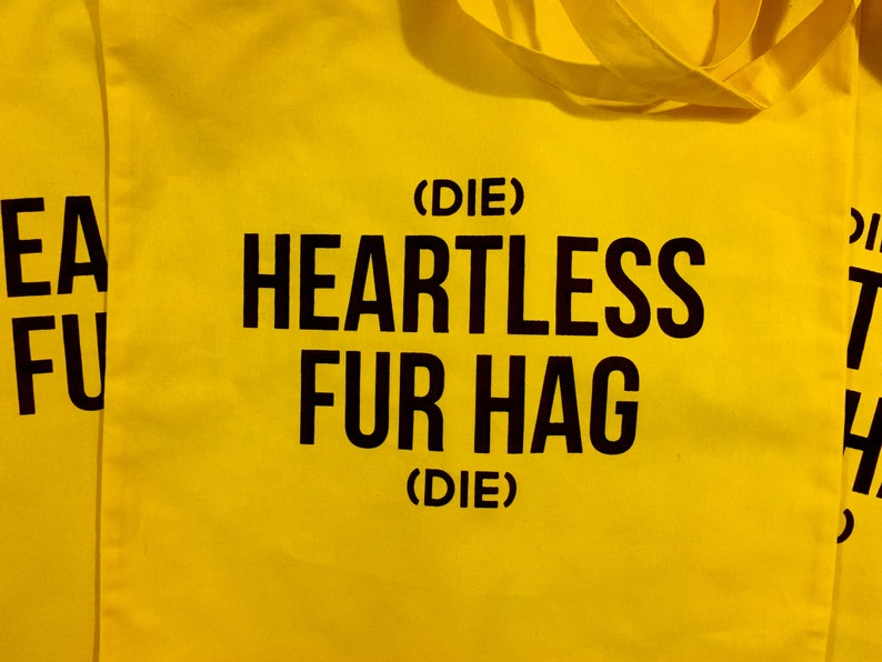 Die Heartless Fur Hag Die Vegan Animal Rights Rescue Liberation No Fur Activism Tote Shopping Bag Yellow