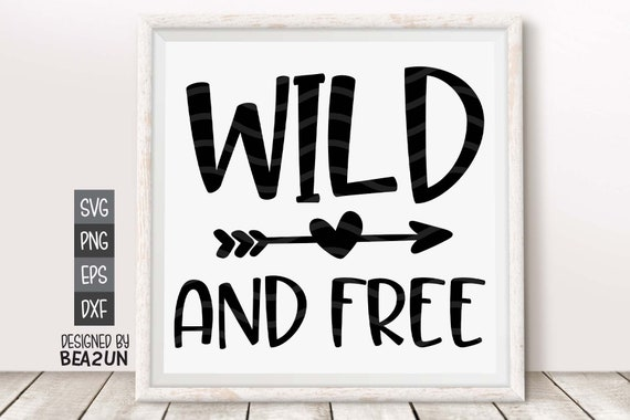 Wild And Free Svg Wild Child Svg Stay Wild Svg Toddler Svg Etsy