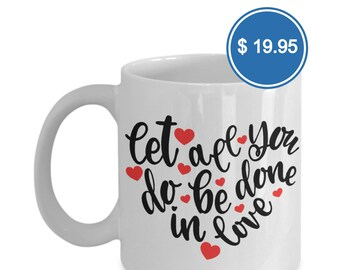 Let All You Do Be Done In Love Coffee Mug