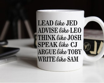 The West Wing Characters Mug Lead Like Jed Advise Like Leo Think Like Josh  Speak Like CJ Argue Like Toby Write Like Sam Ceramic Coffee Mug C