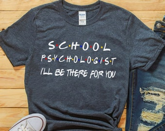 2168db90 School Psychologist shirt, Friends Tv show shirt, Ill be there for you,  School Counselor shirt, School staff shirt, Fall school shirt,