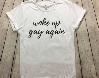 8ce834265c Gay Humor Shirt, Woke Up Gay Again