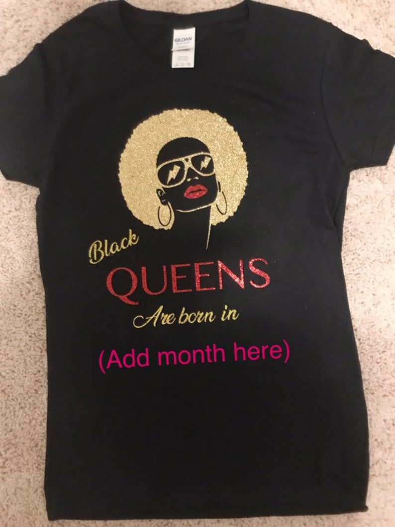 Queens are born TSHIRT ADD YOUR DATE of MONTH Create Your Custom BIRTHDAY TEE