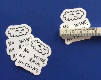 no wind, no rain, nothing - sticker